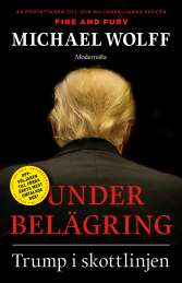 Under belägring : Trump i skottlinjen av Michael Wolff